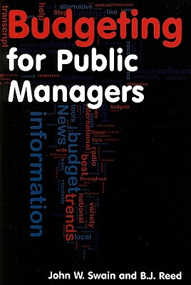 Budgeting for Public Managers By Swain, John W./ Reed, B. J.
